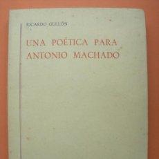 Libros de segunda mano: UNA POÉTICA PARA ANTONIO MACHADO. RICARDO GULLÓN. MADRID 1970. Lote 32071080