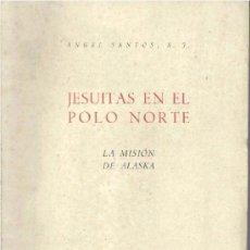 Libros de segunda mano: JESUITAS EN EL POLO NORTE (ÁNGEL SANTOS 1943) SIN USAR JAMÁS. Lote 32119184