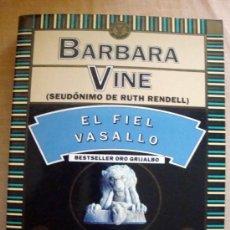 Libros de segunda mano: LIBRO DE BARBARA VINE (SEUDÓNIMO DE RUTH RENDELL) EL FIEL VASALLO BETSELLER ORO GRIJALBO 1992. Lote 32133519