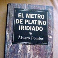 Libros de segunda mano: LIBRO EL METRO DE PLATINO IRIDIADO DE ALVARO POMBO NARRATIVA ACTUAL. AUTORES DE LENGUA ESPAÑOLA. Lote 32139240