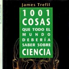 Libros de segunda mano: 1001 COSAS QUE TODO EL MUNDO DEBERÍA SABER SOBRE CIENCIA. JAMES TREFIL.. Lote 32141193