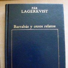 Libros de segunda mano: BARRABAS Y OTROS RELATOS-LIBRO DE PÄR LAGERKVIST-COL. LOS PREMIOS NOBEL Nº 3 ORBIS. Lote 32145263