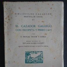 Libros de segunda mano: GALICIA.CAZA.'EL CAZADOR GALLEGO CON ESCOPETA Y PERRO' TROCHE Y ZUÑIGA. BIBLIOFILOS GALLEGOS VI 1952. Lote 32212803
