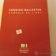 Libros de segunda mano: CANDIDO BALLESTER COMÈDIA DE L`ART SES VOLTES AJUNTAMENT DE PALMA . Lote 32307256
