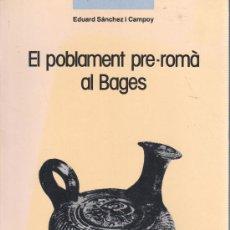 Libros de segunda mano: LIBRO DE EDUARD SANCHEZ I CAMPOY EL POBLAMENT PRE-ROMÀ AL BAGES 1984 . Lote 32282118