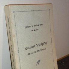 Libros de segunda mano: CATÁLOGO DESCRIPTIVO. SECCIÓN ARTE ANTIGUO. MUSEO DE BELLAS ARTES DE BILBAO. RF RR43. Lote 32324100