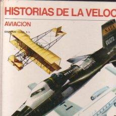 Libros de segunda mano: HISTORIAS DE LA VELOCIDAD , AVIACION /EDITA: EDICIONES GAISA 1969. Lote 32327425