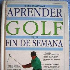 Libros de segunda mano: APRENDER GOLF EN UN FIN DE SEMANA. PETER BALLINGALL. MUY ILUSTRADO. . 1991.. Lote 32356207