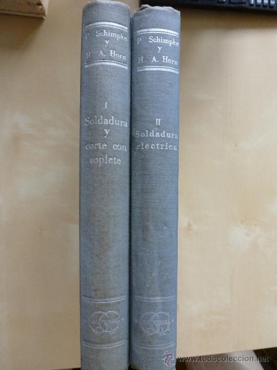 TRATADO GENERAL DE SOLDADURA.TOMOS I Y II. P. SCHIMPKE Y H. A. HORN (Libros de Segunda Mano - Ciencias, Manuales y Oficios - Otros)