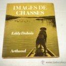 Libros de segunda mano: ANTIGUO LIBRO IMAGENES DE CACERIAS . IMAGES DES CHASSES DE EDDY DUBOIS . AÑO 1972. Lote 32413876