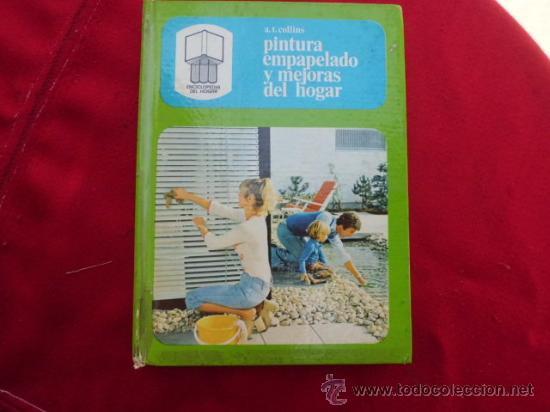 LIBRO PINTURA EMPAPELADO Y MEJORAS DEL HOGAR A.T. COLLINS L-933 (Libros de Segunda Mano - Ciencias, Manuales y Oficios - Otros)