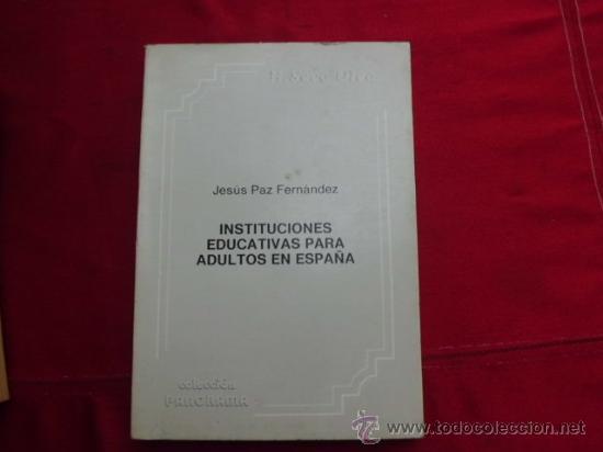 LIBRO INSTITUCIONES EDUCATIVAS PARA ADULTOS EN ESPAÑA JESUS PAZ FERNANDEZ AÑO 1986 L-939 (Libros de Segunda Mano - Ciencias, Manuales y Oficios - Otros)