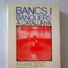 Libros de segunda mano: BANCS I BANQUERS A CATALUNYA / F. CABANA. BCN : ED.62, 1972. 18X12CM. 312 P.. Lote 32505039