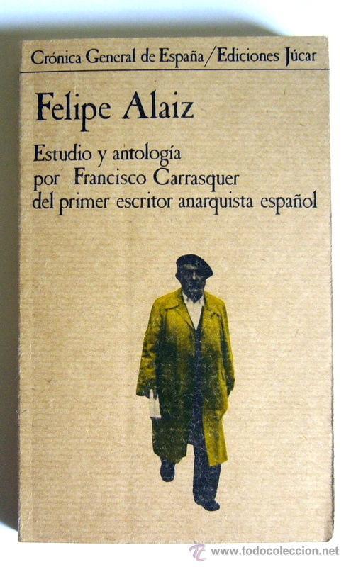 FELIPE ALAIZ - ESTUDIO Y ANTOLOGIA DEL PRIMER ESCRITOR ANARQUISTA - FRANCISCO CARRASQUER (Libros de Segunda Mano - Pensamiento - Otros)