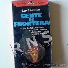 Libros de segunda mano: GENTE DE FRONTERA - LEO TALAMONTI - EXTRAÑAS VISIONES CON MÉDIUMS ETC- MISTERIO ESOTERISMO LIBRO. Lote 32512660