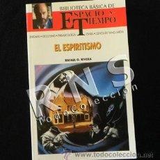 Libros de segunda mano: EL ESPIRITISMO - BIBLIOTECA ESPACIO Y TIEMPO ESOTERISMO CONTACTOS MISTERIO ENIGMAS ETC LIBRO RIVERA. Lote 32517523