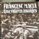 Libros de segunda mano: FRANCESC MACIÀ, UNA VIDA EN IMATGES (1984) EN CATALÁN. Lote 32573534