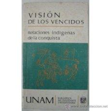 Libros de segunda mano: VISIÓN DE LOS VENCIDOS. RELACIONES INDÍGENAS DE LA CONQUISTA. Lote 195353441