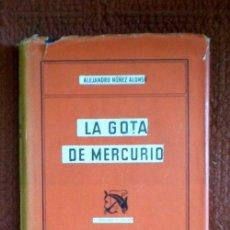 Libros de segunda mano: LA GOTA DE MERCURIO;ALEJANDRO NUÑEZ ALONSO;DESTINO 1ª EDICIÓN 1954. Lote 32593248