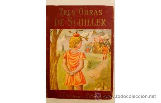 TRES OBRAS DE SCHILLER (VERSIÓN NOVELADA DE PABLO MIRANDA) - BILLIKEN - ARGENTINA - 1949 (Libros de Segunda Mano - Literatura Infantil y Juvenil - Otros)
