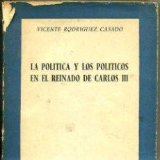 Libros de segunda mano: RODRÍGUEZ CASADO : POLÍTICA Y POLÍTICOS EN EL REINADO DE CARLOS III (RIALP, 1962). Lote 32625388