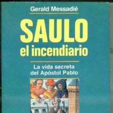 Libros de segunda mano: MESSADIÉ : SAULO EL INCENDIARIO - LA VIDA SECRETA DEL APÓSTOL PABLO (MARTÍNEZ ROCA, 1992). Lote 32625686