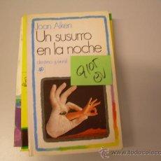 Libros de segunda mano: UN SUSURRO EN LA NOCHEJOAN AIKEN2 €. Lote 32713334