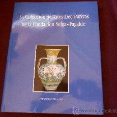 Libros de segunda mano: LA COLECCION DE ARTES DECORATIVAS DE LA FUNDACION SELGAS-FAGALDE. LUCIA GONZALEZ MENENDEZ. FUNDACION. Lote 52669756