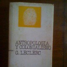 Libros de segunda mano: ANTROPOLOGÍA Y COLONIALISMO, DE GERARD LECLERC. ALBERTO CORAZÓN, 1973. Lote 43690220