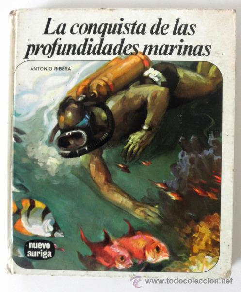 LA CONQUISTA DE LAS PROFUNDIDADES MARINAS * ANTONIO RIBERA * NUEVO AURIGA * 1975 TAPA DURA (Libros de Segunda Mano - Literatura Infantil y Juvenil - Otros)