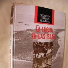 Libros de segunda mano: LA LUCHA EN LAS ISLAS - SEGUNDA GUERRA MUNDIAL (CG3). Lote 32732269