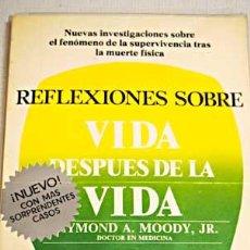 Libros de segunda mano: REFLEXIONES SOBRE VIDA DESPUÉS DE LA VIDA, POR RAYMOND MOODY. NUEVOS TESTIMONIOS. Lote 32715407