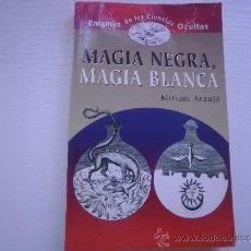Libros de segunda mano: MAGIA NEGRA, MAGIA BLANCA - MIRIAM ARAUJO - ENIGMAS DE LAS CIENCIAS OCULTAS. Lote 32774266