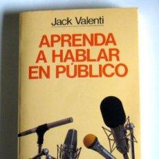 Libros de segunda mano: APRENDA A HABLAR EN PUBLICO - JACK VALENTI. Lote 32809466