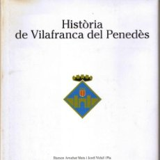 Libros de segunda mano: HISTÒRIA DE VILAFRANCA DEL PENEDÈS - 2008 - IL.LUSTRAT - 609 PÀGINES. Lote 32820799