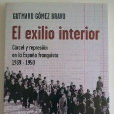 Libros de segunda mano: EL EXILIO INTERIOR.CÁRCEL Y REPRESIÓN EN LA ESPAÑA FRANQUISTA 1939-1950. G.G.BRAVO (TAURUS) 2009. Lote 32860007