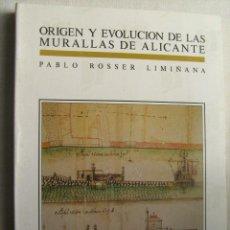 Libros de segunda mano: ORIGEN Y EVOLUCION DE LAS MURALLAS DE ALICANTE. ROSSER LIMIÑANA, PABLO. 1990. Lote 32880219