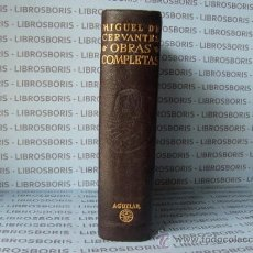 Libros de segunda mano: MIGUEL DE CERVANTES - OBRAS COMPLETAS - AGUILAR.. Lote 32939403