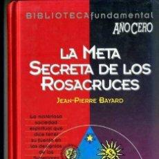 Libros de segunda mano: BAYARD : LA META SECRETA DE LOS ROSACRUCES (AÑO CERO, 1994). Lote 90396129