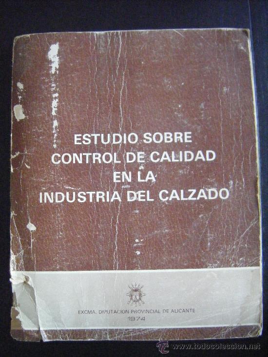 ESTUDIO SOBRE CONTROL DE CALIDAD EN LA INDUSTRIA DEL CALZADO, DIPUTACION DE ALICANTE, 1974, VER FOTO (Libros de Segunda Mano - Ciencias, Manuales y Oficios - Otros)