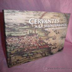 Libros de segunda mano: CERVANTES A LA MEDITERRANIA - BELLAMENTE ILUSTRADO.. Lote 33107572