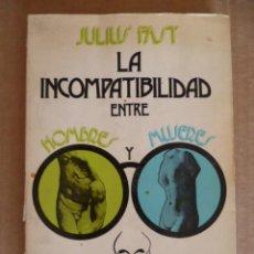 Libros de segunda mano: JULIUS FAST - LA INCOMPATIBILIDAD ENTRE HOMBRES Y MUJERES - ED KAIROS BARCELONA 1972. Lote 33109087