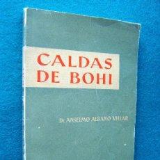 Libri di seconda mano: CALDAS DE BOHI-ANSELMO ALBANO VILLAR-HISTORIA DEL BALNEARIO-PLANO Y MAPA PLEGADO-1959-1ª EDICION.. Lote 33112766