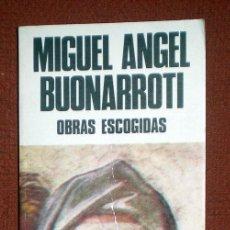 Libros de segunda mano: OBRAS ESCOGIDAS;MIGUEL ANGEL BUONARROTI;BUSMA 1983. Lote 33260907