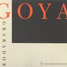 Libros de segunda mano: GOYA GRABADOR CAPRICHOS DISPARATES DESASTRES TAUROMAQUIA TEMAS RELIGIOSOS COPIAS DE VELÁZQUEZ .... Lote 33341514