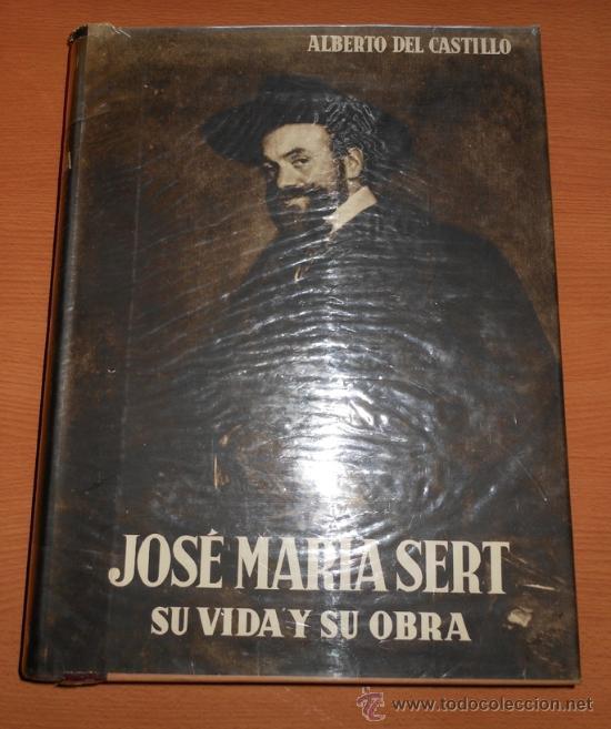 JOSÉ MARÍA SERT, SU VIDA Y SU OBRA (1949) - ALBERT DEL CASTILLO - ED. ARGOS (Libros de Segunda Mano - Bellas artes, ocio y coleccionismo - Otros)