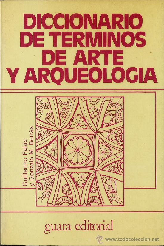 GUILLERMO FATÁS Y GONZALO M. BORRÁS: DICCIONARIO DE TÉRMINOS DE ARTE Y ARQUEOLOGÍA (Libros de Segunda Mano - Bellas artes, ocio y coleccionismo - Otros)