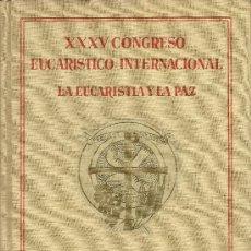 Libros de segunda mano: XXXV CONGRESO EUCARISTICO INTERNACIONAL. LA EUCARISTIA Y LA PAZ. CRONICA GRAFICA . Lote 33416926