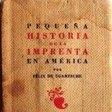 Libros de segunda mano: PEQUEÑA HISTORIA DE LA IMPRENTA EN AMERICA- UGARTECHE, FELIX- LIBRO MINIATURA. Lote 33496212