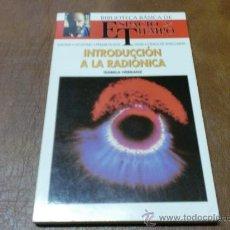 Libros de segunda mano: LIBRO:BCA. ESPACIO Y TIEMPO Nº 10.-INTRODUCCIÓN A LA RADIONICA DE ISABELA HERRANZ.-. Lote 33540967